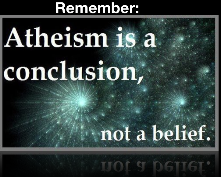 Atheism is a Conclusion, Not a belief!
